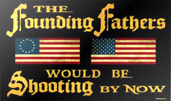 The Founding Fathers Would Be Shooting By Now